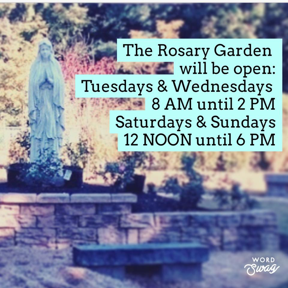 Rosary Garden open Tues & Thurs 8 am - 2 pm;  Sat & Sun Noon - 6 pm